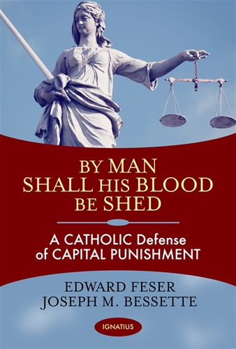 By Man Shall His Blood Be Shed: A Catholic Defense of Capital Punishment.